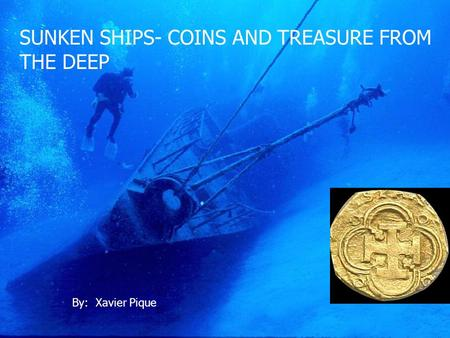 SUNKEN SHIPS- COINS AND TREASURE FROM THE DEEP By: Xavier Pique.