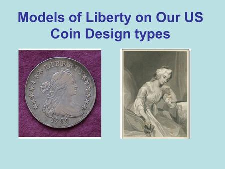 Models of Liberty on Our US Coin Design types. What is the source of our earliest US coinage? A 1793 Wreath Cent Liberty facing right, a GMM copy John.