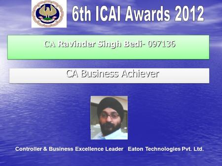 CA Ravinder Singh Bedi- 097136 CA Ravinder Singh Bedi- 097136 CA Business Achiever CA Business Achiever Controller & Business Excellence Leader – Eaton.