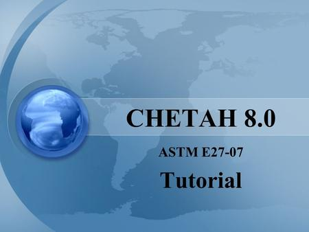 CHETAH 8.0 ASTM E27-07 Tutorial. CHETAH ® Computer Program for Energy Release Evaluation and Prediction of Chemical Thermodynamic Properties. The CHETAH.