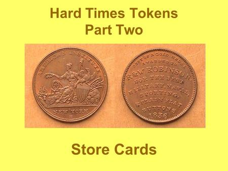 Hard Times Tokens Part Two Store Cards. The concept of store card tokens goes back to the 1790s in England when British Trade tokens (aka Conder tokens)