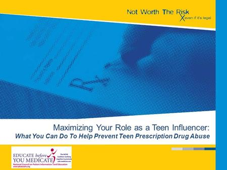 Maximizing Your Role as a Teen Influencer: What You Can Do To Help Prevent Teen Prescription Drug Abuse.