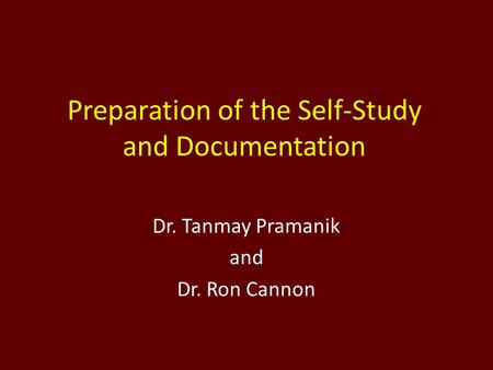 Preparation of the Self-Study and Documentation Dr. Tanmay Pramanik and Dr. Ron Cannon.