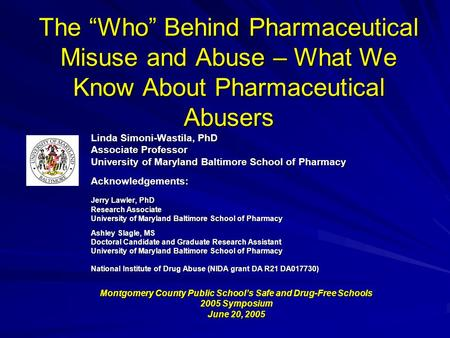 The Who Behind Pharmaceutical Misuse and Abuse – What We Know About Pharmaceutical Abusers Linda Simoni-Wastila, PhD Associate Professor University of.
