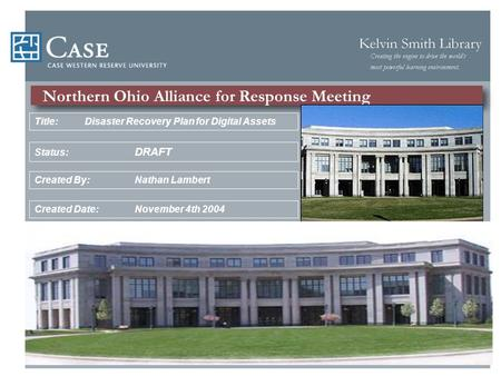 Northern Ohio Alliance for Response Meeting Created By:Nathan Lambert Created Date: November 4th 2004 Status: DRAFT Title:Disaster Recovery Plan for Digital.