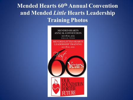 Mended Hearts 60 th Annual Convention and Mended Little Hearts Leadership Training Photos.