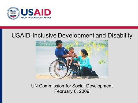 USAID-Inclusive Development and Disability UN Commission for Social Development February 6, 2009.