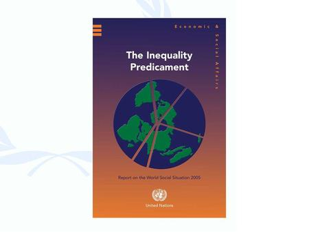 Inequality Inconsistent with UN Charter vision Worsened by aspects of globalization Confounds poverty reduction efforts Not only in developing countries.