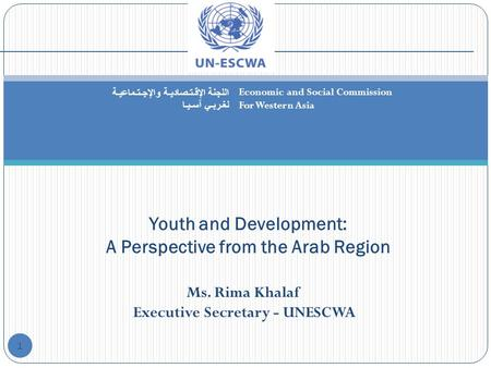 1 Youth and Development: A Perspective from the Arab Region Economic and Social Commission For Western Asia اللجنة الإقـتـصاديـة والإجـتـماعيـة لغـربـي