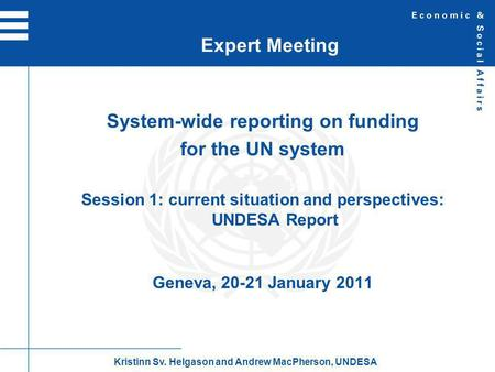 System-wide reporting on funding for the UN system Session 1: current situation and perspectives: UNDESA Report Geneva, 20-21 January 2011 Expert Meeting.
