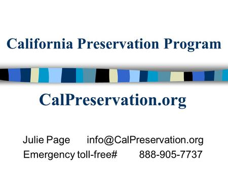California Preservation Program CalPreservation.org Julie Page Emergency toll-free# 888-905-7737.