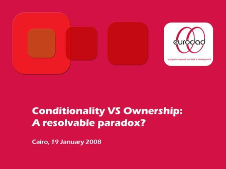 Conditionality VS Ownership: A resolvable paradox? Cairo, 19 January 2008.
