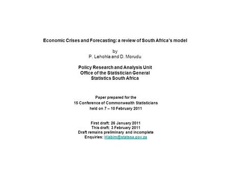 Economic Crises and Forecasting: a review of South Africas model by P. Lehohla and D. Morudu Policy Research and Analysis Unit Office of the Statistician.