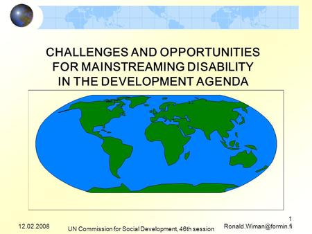 12.02.2008 UN Commission for Social Development, 46th session 1 CHALLENGES AND OPPORTUNITIES FOR MAINSTREAMING DISABILITY IN THE.