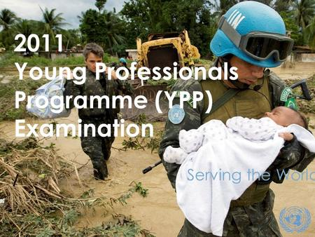 1 1 Serving the World 2011 Young Professionals Programme (YPP) Examination.