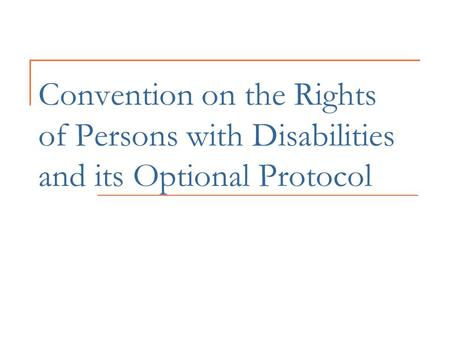Convention on the Rights of Persons with Disabilities and its Optional Protocol.