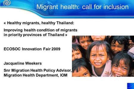Migrant health: call for inclusion « Healthy migrants, healthy Thailand: Improving health condition of migrants in priority provinces of Thailand » ECOSOC.