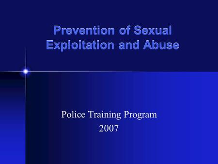 Prevention of Sexual Exploitation and Abuse Police Training Program 2007.