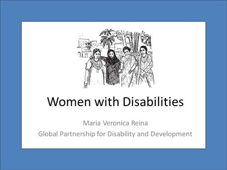 Women with Disabilities Maria Veronica Reina Global Partnership for Disability and Development.