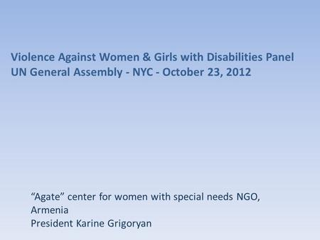 Agate center for women with special needs NGO, Armenia President Karine Grigoryan Violence Against Women & Girls with Disabilities Panel UN General Assembly.