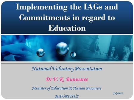 Implementing the IAGs and Commitments in regard to Education July 2011 National Voluntary Presentation Dr V. K. Bunwaree Minister of Education & Human.