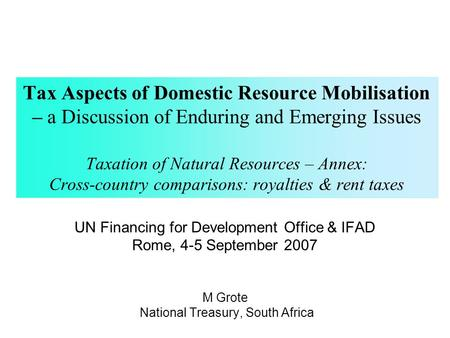 Tax Aspects of Domestic Resource Mobilisation – a Discussion of Enduring and Emerging Issues Taxation of Natural Resources – Annex: Cross-country comparisons: