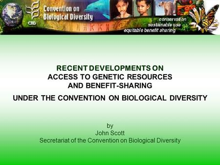 ACCESS TO GENETIC RESOURCES AND BENEFIT-SHARING UNDER THE CONVENTION ON BIOLOGICAL DIVERSITY RECENT DEVELOPMENTS ON ACCESS TO GENETIC RESOURCES AND BENEFIT-SHARING.