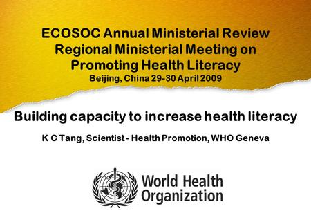 ECOSOC Annual Ministerial Review Regional Ministerial Meeting on Promoting Health Literacy Beijing, China 29-30 April 2009 Building capacity to increase.