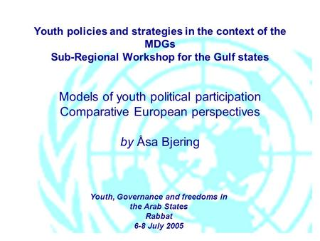 Youth policies and strategies in the context of the MDGs Sub-Regional Workshop for the Gulf states Models of youth political participation Comparative.