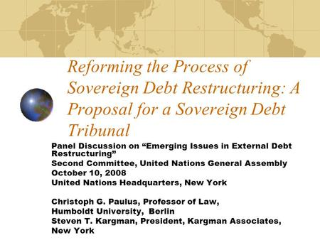 Reforming the Process of Sovereign Debt Restructuring: A Proposal for a Sovereign Debt Tribunal Panel Discussion on Emerging Issues in External Debt Restructuring.