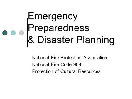Emergency Preparedness & Disaster Planning National Fire Protection Association National Fire Code 909 Protection of Cultural Resources.