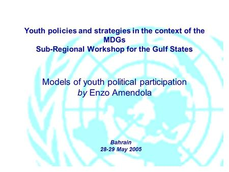 Youth policies and strategies in the context of the MDGs Sub-Regional Workshop for the Gulf States Models of youth political participation by Enzo Amendola.