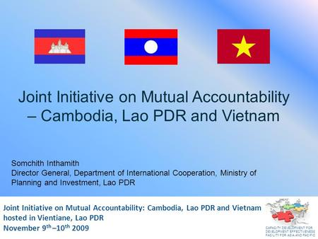 Joint Initiative on Mutual Accountability: Cambodia, Lao PDR and Vietnam November 2009 Joint Initiative on Mutual Accountability: Cambodia, Lao PDR and.