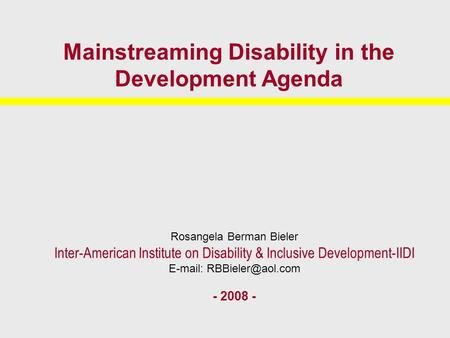 Rosangela Berman Bieler Inter-American Institute on Disability & Inclusive Development-IIDI   - 2008 - Mainstreaming Disability.