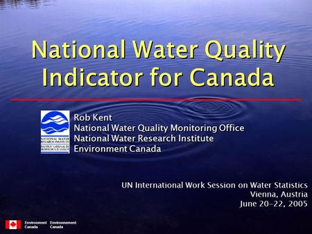 Environment Environnement Canada Rob Kent National Water Quality Monitoring Office National Water Research Institute Environment Canada Rob Kent National.