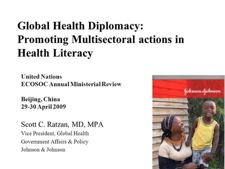 Global Health Diplomacy: Promoting Multisectoral actions in Health Literacy United Nations ECOSOC Annual Ministerial Review Beijing, China 29-30 April.