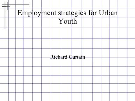 Employment strategies for Urban Youth Richard Curtain.