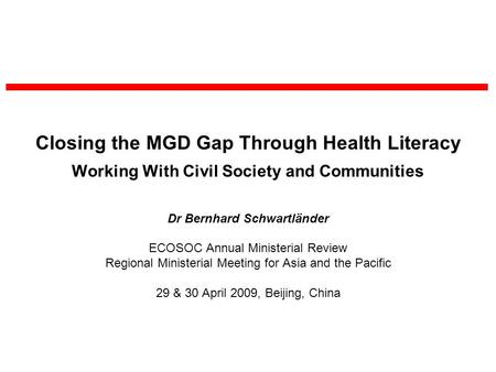 Closing the MGD Gap Through Health Literacy Working With Civil Society and Communities Dr Bernhard Schwartländer ECOSOC Annual Ministerial Review Regional.