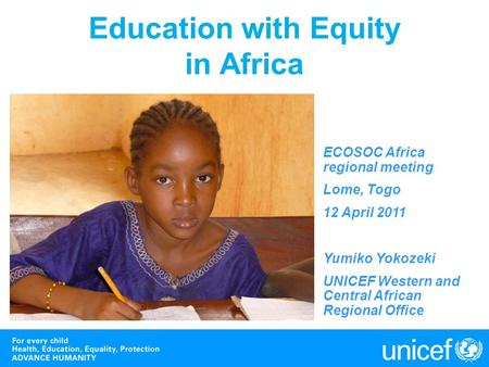 Education with Equity in Africa ECOSOC Africa regional meeting Lome, Togo 12 April 2011 Yumiko Yokozeki UNICEF Western and Central African Regional Office.