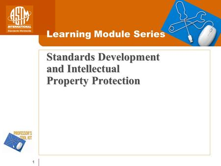 1 Standards Development and Intellectual Property Protection Learning Module Series.