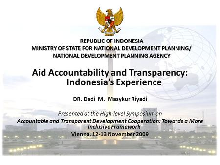 Aid Accountability and Transparency: Indonesias Experience DR. Dedi M. Masykur Riyadi Presented at the High-level Symposium on Accountable and Transparent.