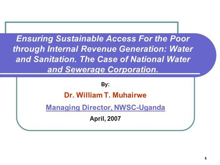 1 Ensuring Sustainable Access For the Poor through Internal Revenue Generation: Water and Sanitation. The Case of National Water and Sewerage Corporation.