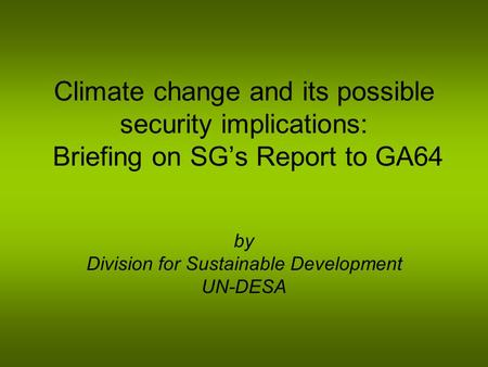 Climate change and its possible security implications: Briefing on SGs Report to GA64 by Division for Sustainable Development UN-DESA.