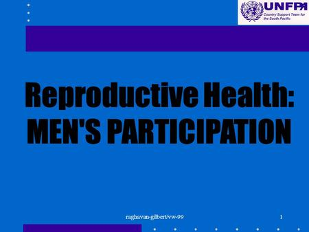 Raghavan-gilbert/vw-991. 2 REPRODUCTIVE HEALTH: MENS PARTICIPATION Men as well as women play key roles Increasing mens participation has been difficult.