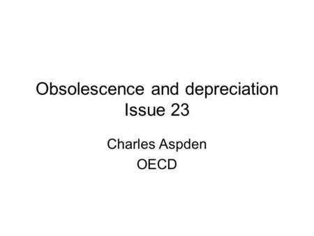 Obsolescence and depreciation Issue 23 Charles Aspden OECD.