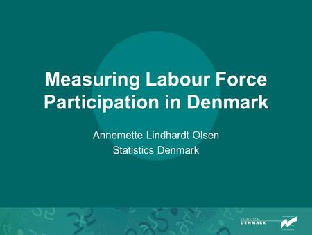 Measuring Labour Force Participation in Denmark Annemette Lindhardt Olsen Statistics Denmark.