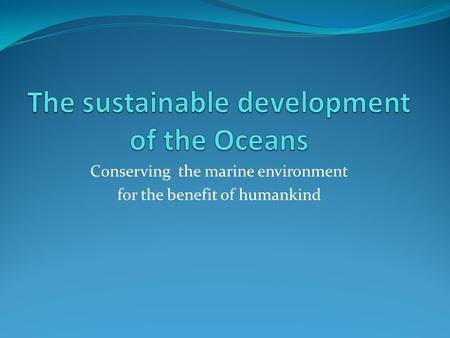 Conserving the marine environment for the benefit of humankind.