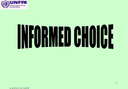 1. 2 Informed Choice in Family Planning: Legacies and Challenges o Informed Choice refers to the process by which an individual arrives at a decision.