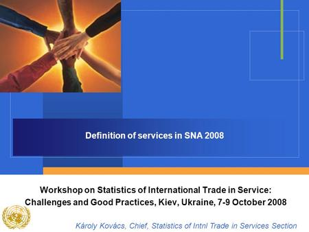 Definition of services in SNA 2008 Workshop on Statistics of International Trade in Service: Challenges and Good Practices, Kiev, Ukraine, 7-9 October.