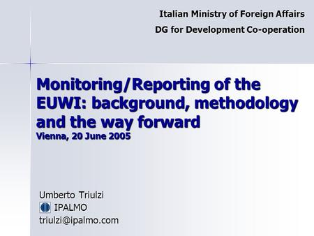 Monitoring/Reporting of the EUWI: background, methodology and the way forward Vienna, 20 June 2005 Umberto Triulzi IPALMO Italian.